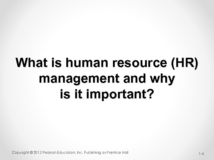What is human resource (HR) management and why is it important? Copyright © 2013