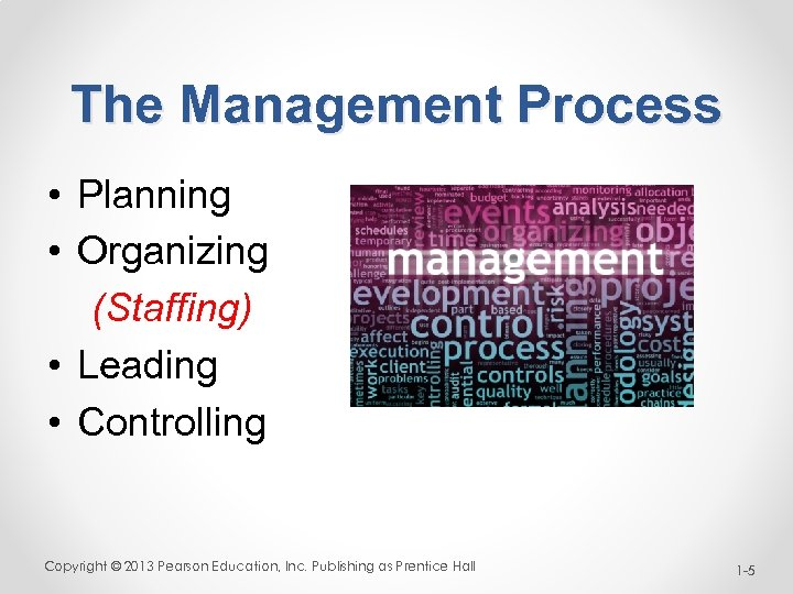 The Management Process • Planning • Organizing (Staffing) • Leading • Controlling Copyright ©