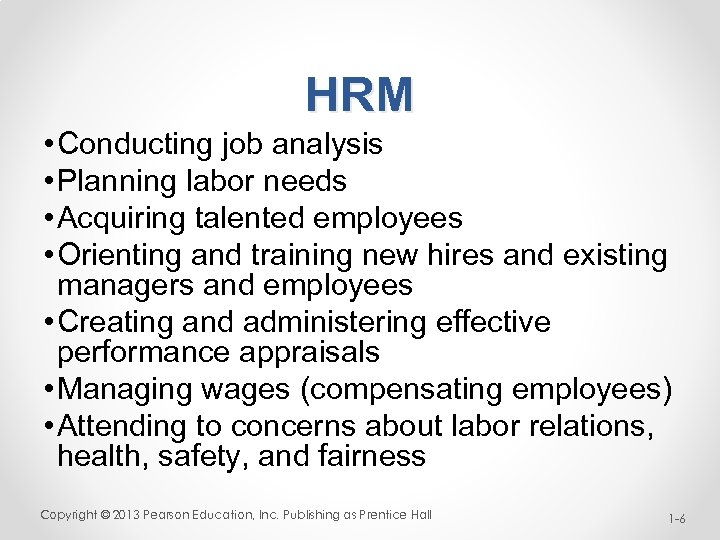 HRM • Conducting job analysis • Planning labor needs • Acquiring talented employees •