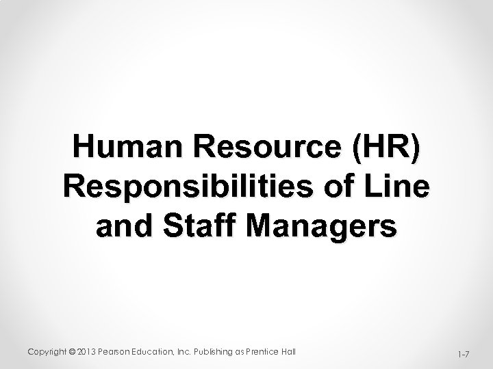 Human Resource (HR) Responsibilities of Line and Staff Managers Copyright © 2013 Pearson Education,