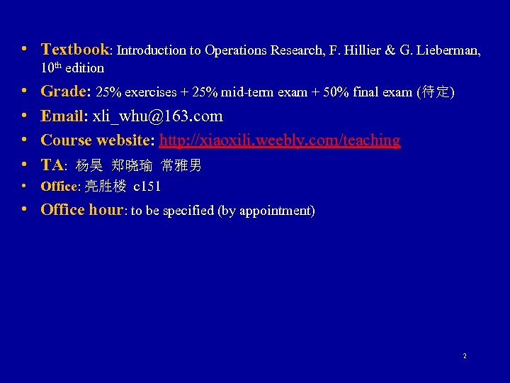 • Textbook: Introduction to Operations Research, F. Hillier & G. Lieberman, 10 th