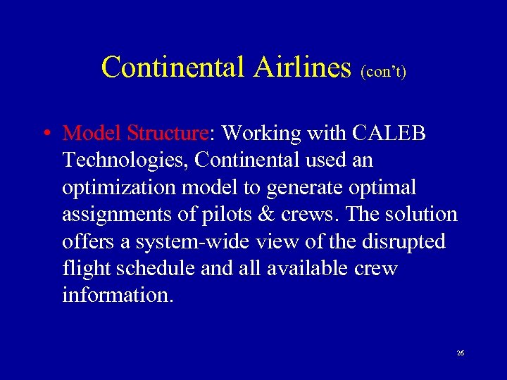 Continental Airlines (con't) • Model Structure: Working with CALEB Technologies, Continental used an optimization