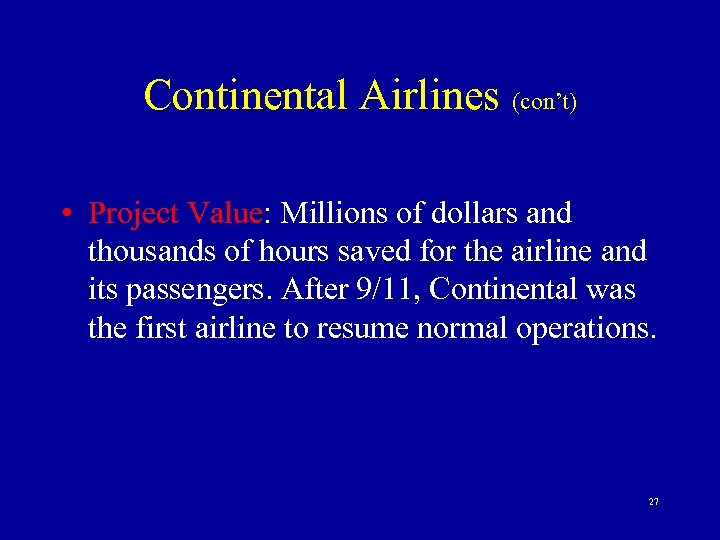 Continental Airlines (con't) • Project Value: Millions of dollars and thousands of hours saved