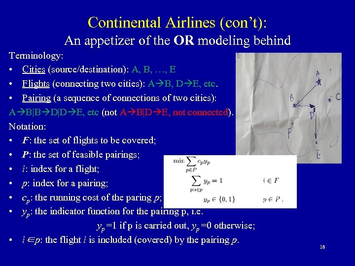 Continental Airlines (con't): An appetizer of the OR modeling behind Terminology: • Cities (source/destination):