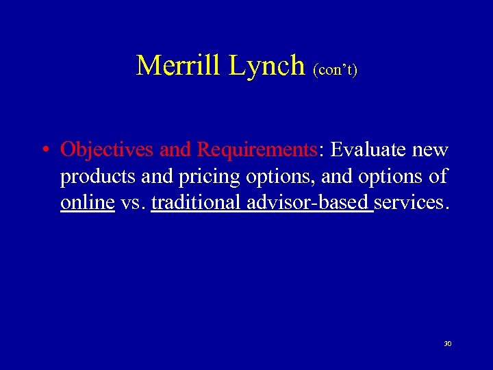 Merrill Lynch (con't) • Objectives and Requirements: Evaluate new products and pricing options, and