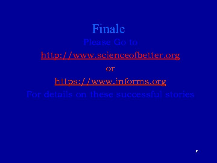 Finale Please Go to http: //www. scienceofbetter. org or https: //www. informs. org For