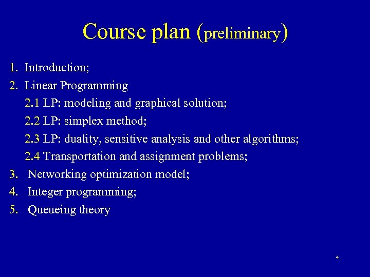 Course plan (preliminary) 1. Introduction; 2. Linear Programming 2. 1 LP: modeling and graphical