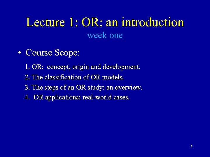 Lecture 1: OR: an introduction week one • Course Scope: 1. OR: concept, origin