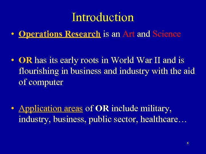 Introduction • Operations Research is an Art and Science • OR has its early