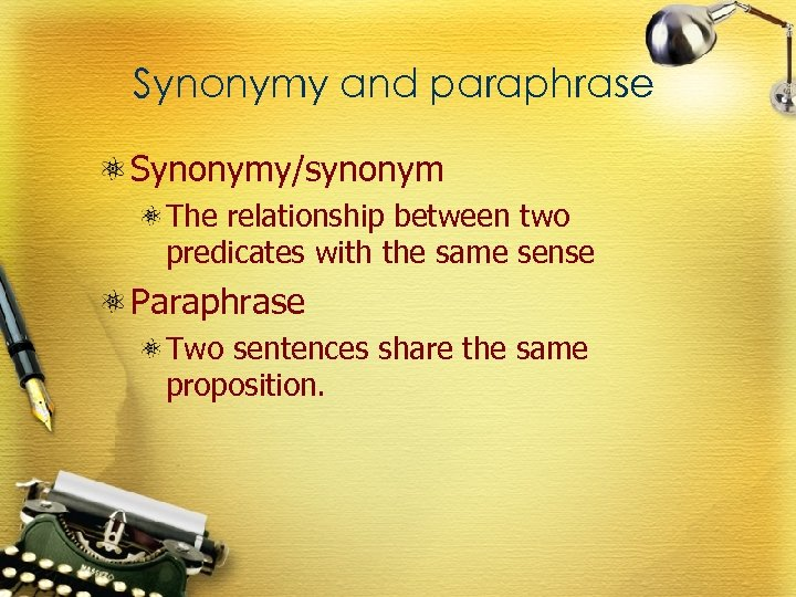 Synonymy and paraphrase Synonymy/synonym The relationship between two predicates with the same sense Paraphrase