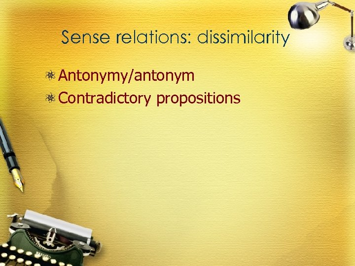 Sense relations: dissimilarity Antonymy/antonym Contradictory propositions