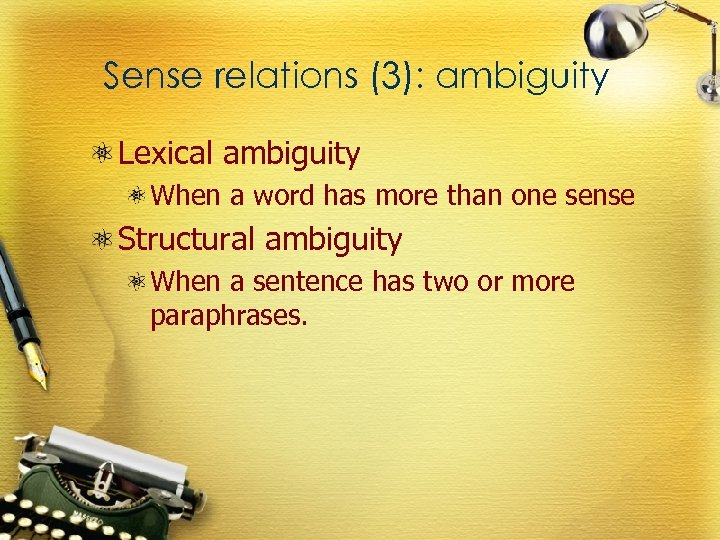 Sense relations (3): ambiguity Lexical ambiguity When a word has more than one sense