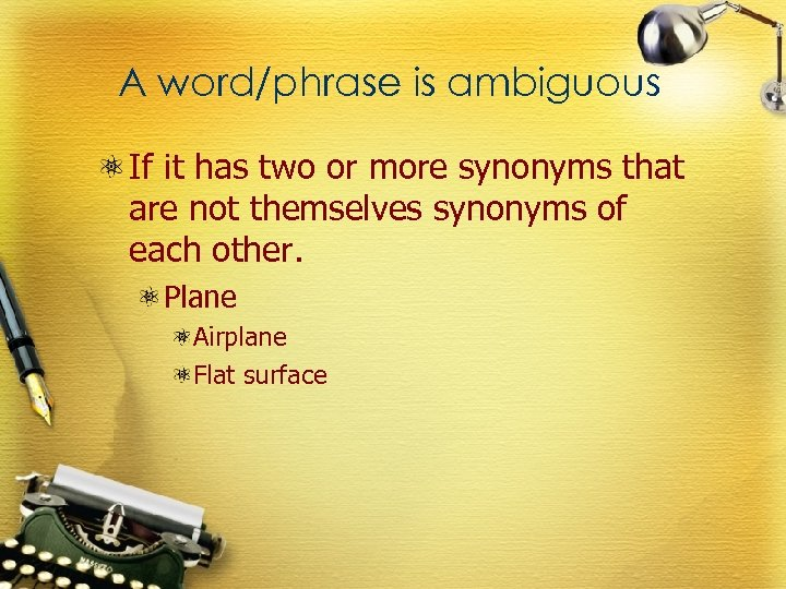 A word/phrase is ambiguous If it has two or more synonyms that are not