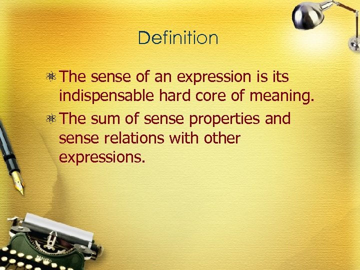 Definition The sense of an expression is its indispensable hard core of meaning. The