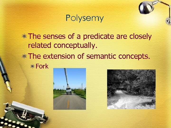 Polysemy The senses of a predicate are closely related conceptually. The extension of semantic