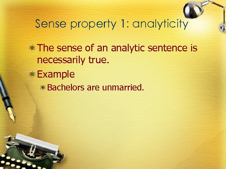 Sense property 1: analyticity The sense of an analytic sentence is necessarily true. Example