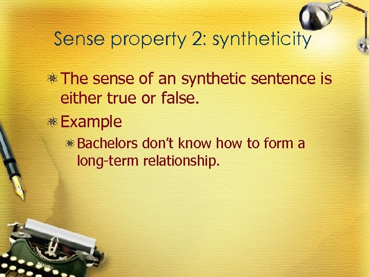 Sense property 2: syntheticity The sense of an synthetic sentence is either true or