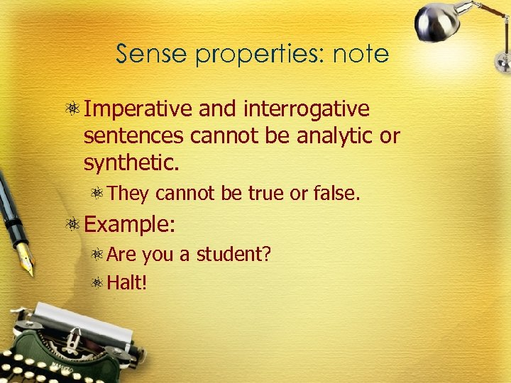 Sense properties: note Imperative and interrogative sentences cannot be analytic or synthetic. They cannot