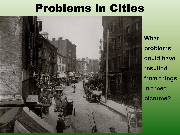 Problems in Cities What problems could have resulted from things in these pictures?