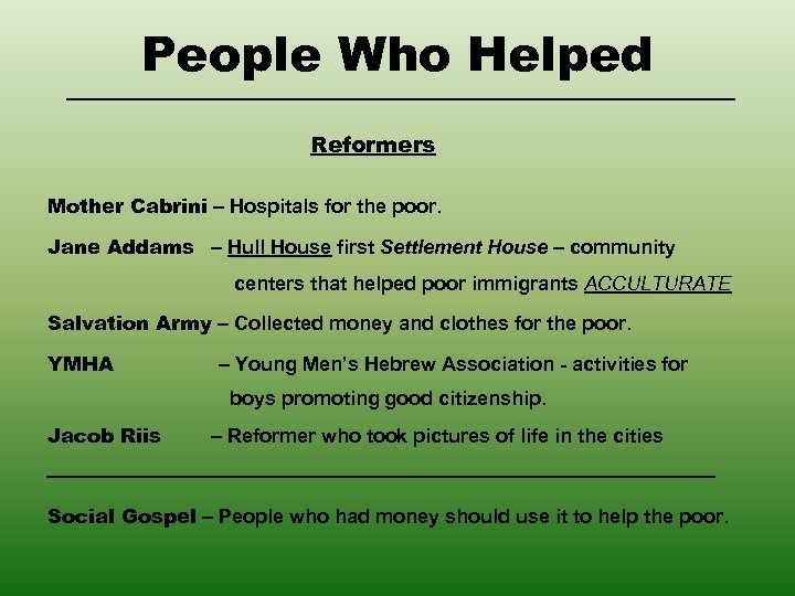People Who Helped Reformers Mother Cabrini – Hospitals for the poor. Jane Addams –