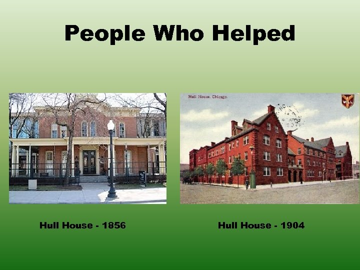 People Who Helped Hull House - 1856 Hull House - 1904
