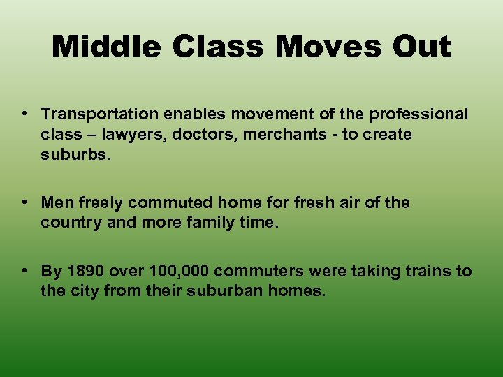 Middle Class Moves Out • Transportation enables movement of the professional class – lawyers,