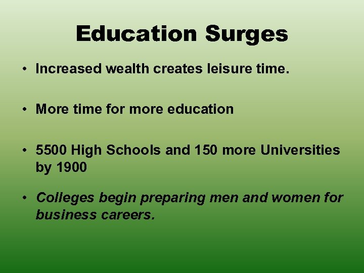 Education Surges • Increased wealth creates leisure time. • More time for more education