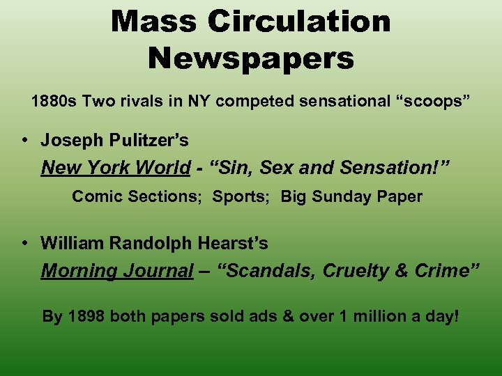 """Mass Circulation Newspapers 1880 s Two rivals in NY competed sensational """"scoops"""" • Joseph"""