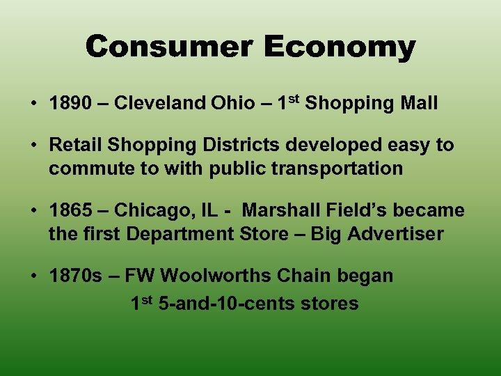 Consumer Economy • 1890 – Cleveland Ohio – 1 st Shopping Mall • Retail