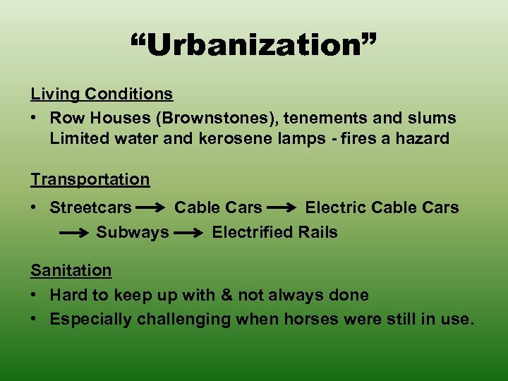 """""""Urbanization"""" Living Conditions • Row Houses (Brownstones), tenements and slums Limited water and kerosene"""