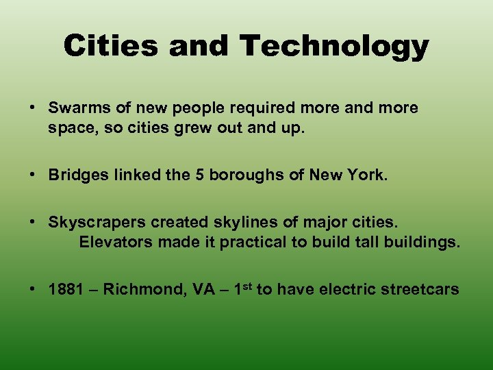 Cities and Technology • Swarms of new people required more and more space, so