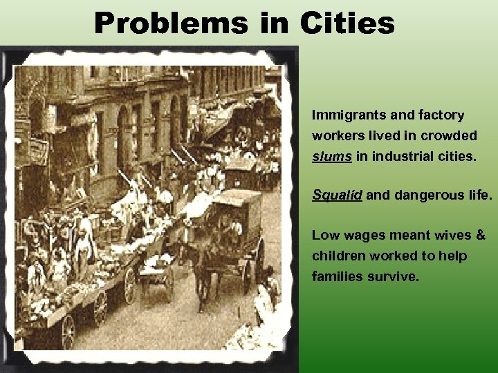 Problems in Cities Immigrants and factory workers lived in crowded slums in industrial cities.