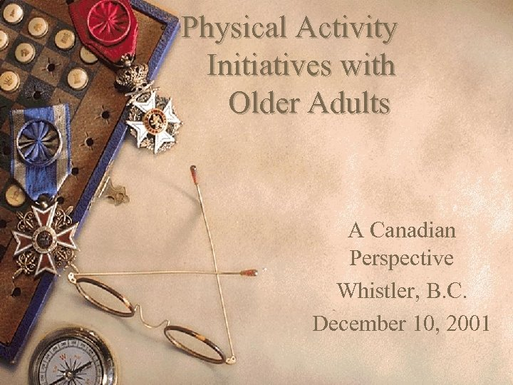 Physical Activity Initiatives with Older Adults A Canadian Perspective Whistler, B. C. December 10,
