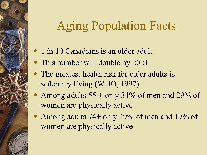 Aging Population Facts w 1 in 10 Canadians is an older adult w This