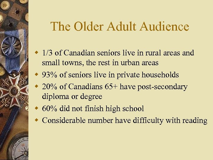The Older Adult Audience w 1/3 of Canadian seniors live in rural areas and