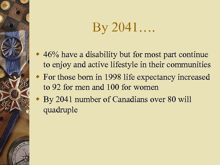 By 2041…. w 46% have a disability but for most part continue to enjoy