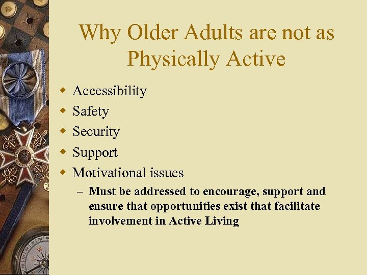 Why Older Adults are not as Physically Active w w w Accessibility Safety Security