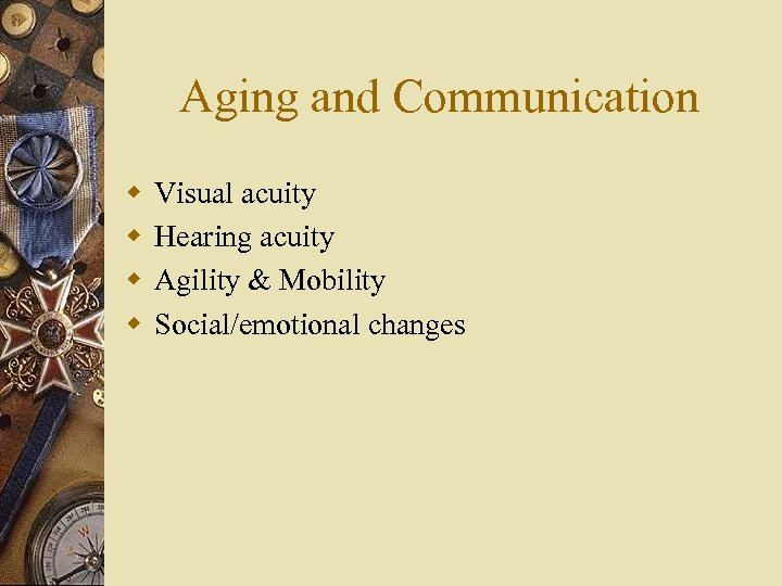 Aging and Communication w w Visual acuity Hearing acuity Agility & Mobility Social/emotional changes