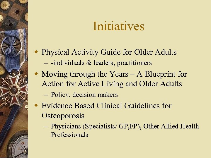 Initiatives w Physical Activity Guide for Older Adults – -individuals & leaders, practitioners w