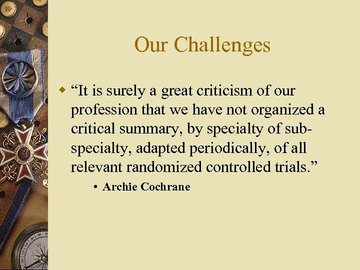"Our Challenges w ""It is surely a great criticism of our profession that we"