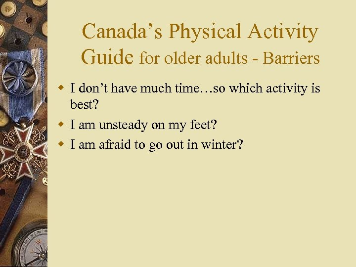Canada's Physical Activity Guide for older adults - Barriers w I don't have much
