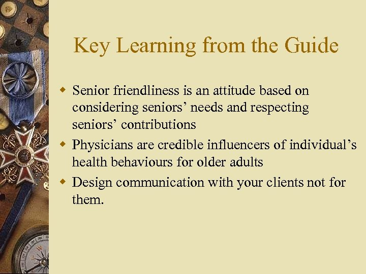 Key Learning from the Guide w Senior friendliness is an attitude based on considering