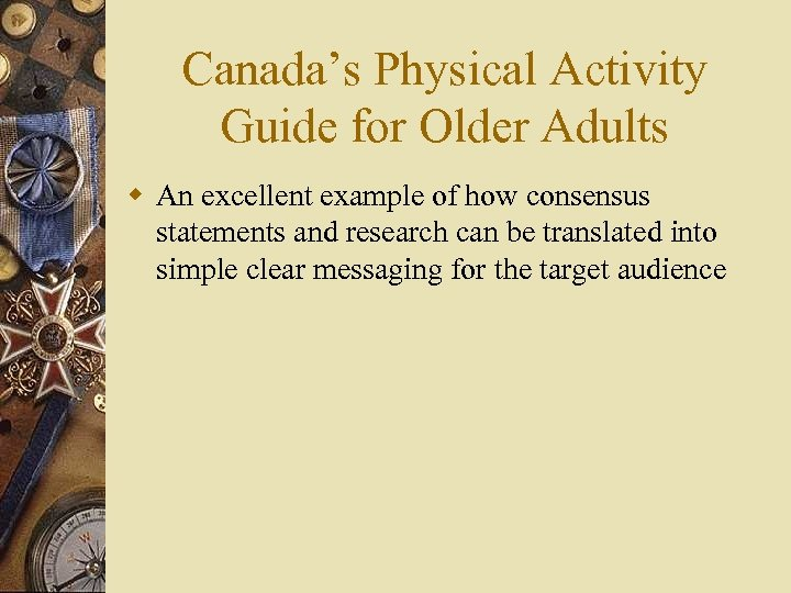 Canada's Physical Activity Guide for Older Adults w An excellent example of how consensus