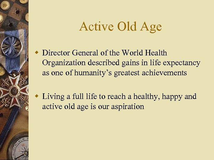 Active Old Age w Director General of the World Health Organization described gains in