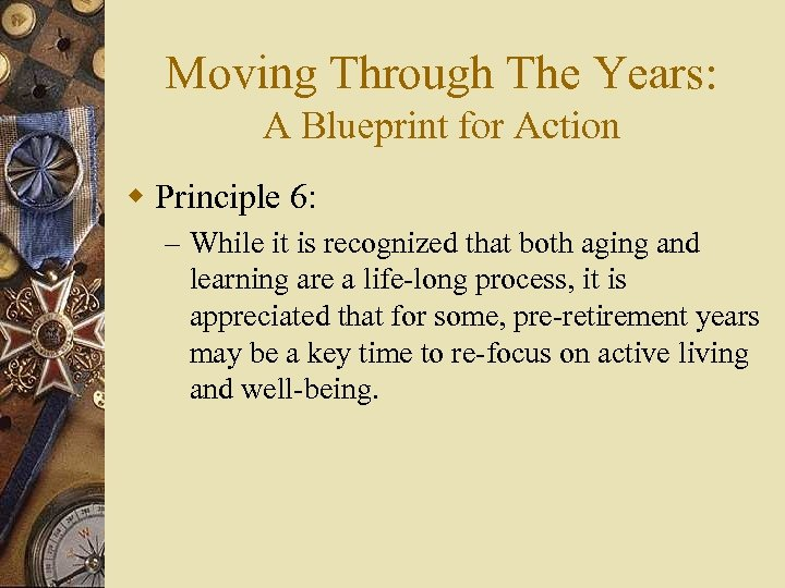 Moving Through The Years: A Blueprint for Action w Principle 6: – While it