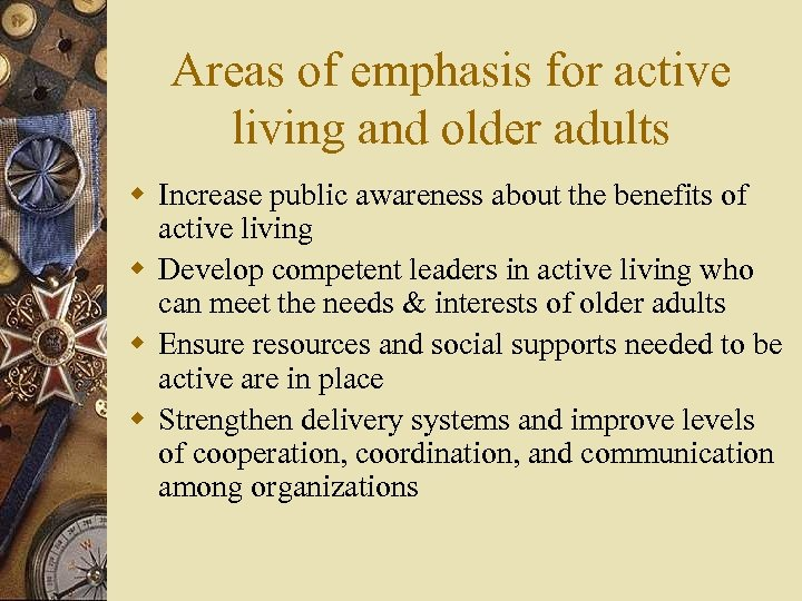 Areas of emphasis for active living and older adults w Increase public awareness about