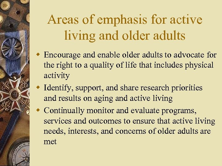 Areas of emphasis for active living and older adults w Encourage and enable older