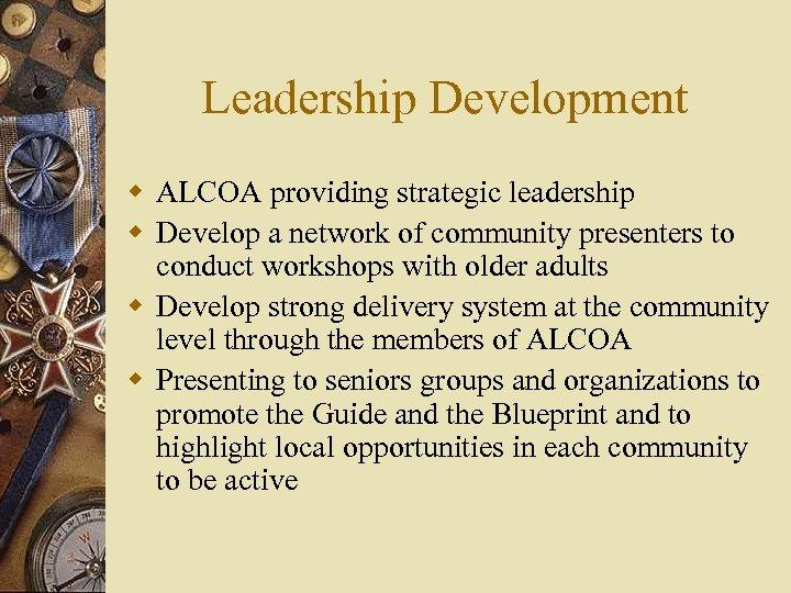 Leadership Development w ALCOA providing strategic leadership w Develop a network of community presenters