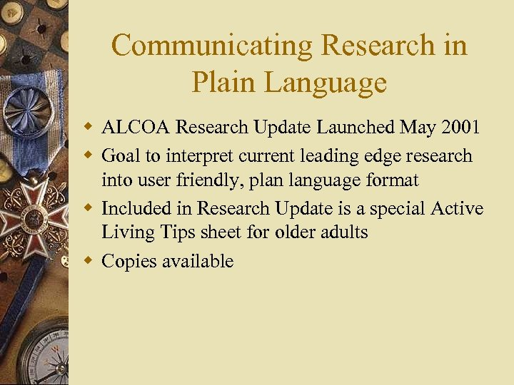 Communicating Research in Plain Language w ALCOA Research Update Launched May 2001 w Goal
