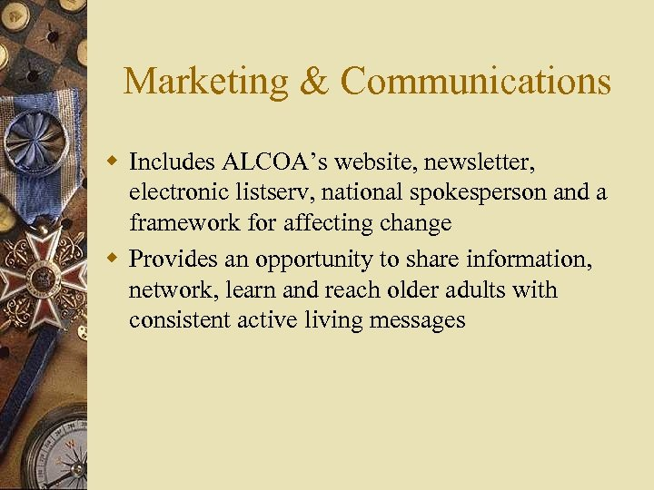 Marketing & Communications w Includes ALCOA's website, newsletter, electronic listserv, national spokesperson and a